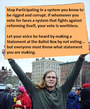 Stop participating in a corrupt and rigged system!